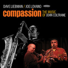 <b>Dave Liebman and Joe Lovano</b> <br>Compassion: The Music of John Coltrane