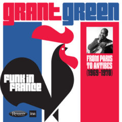<b>Grant Green</b><br>Funk in France: From Paris to Antibes (1969-1970)
