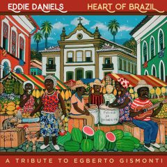 <b>Eddie Daniels</b><br><i>Heart of Brazil: A Tribute to Egberto Gismonti</i>