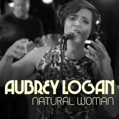 <b>Aubrey Logan</b><BR>(You Make Me Feel Like) A Natural Woman