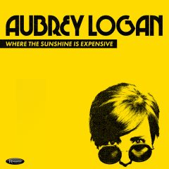 <b>Aubrey Logan</b><br> <i>Where The Sunshine Is Expensive</i>