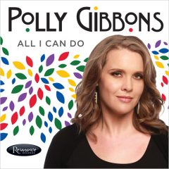 <b>Polly Gibbons</b> <br> All I Can Do