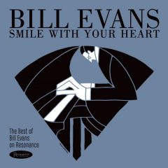 <b>Bill Evans</b><br><i>Smile With Your Heart: The Best of Bill Evans on Resonance</i>