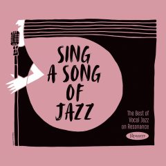 <b>Various Artists</b> <br><i>Sing a Song of Jazz: The Best of Vocal Jazz on Resonance</i>