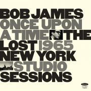 <b>Bob James</b> <br><i>Once Upon a Time: The Lost 1965 New York Studio Sessions</i>