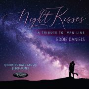 <b>Eddie Daniels  featuring Dave Grusin and Bob James</b> <br><i>Night Kisses: A Tribute To Ivan Lins</i>