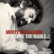<b>Monty Alexander</b> <br><i>Love You Madly: Live at Bubba's</i>
